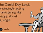 daniel-day-lewis-acting-single-dating-thanksgiving-ecards-someecards